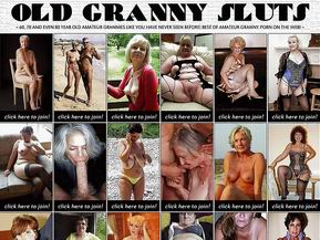 WELCOME TO OLD GRANNY SLUTS - 60, 70 AND EVEN 80 YEAR OLD AMATEUR GRANNIES LIKE YOU HAVE NEVER SEEN BEFORE. BEST OF AMATEUR GRANNY PORN ON THE WEB!